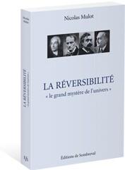 La Réversibilité, «le grand mystère de l'univers» (Nicolas Mulot)